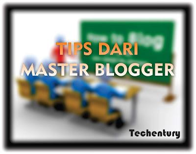 Tips Terbaik Dari Para Master Blogger Untuk Pemula