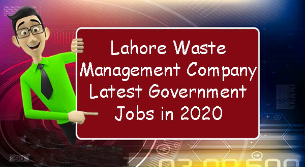 Lahore Waste Management Company Latest Government Jobs in 2020 2