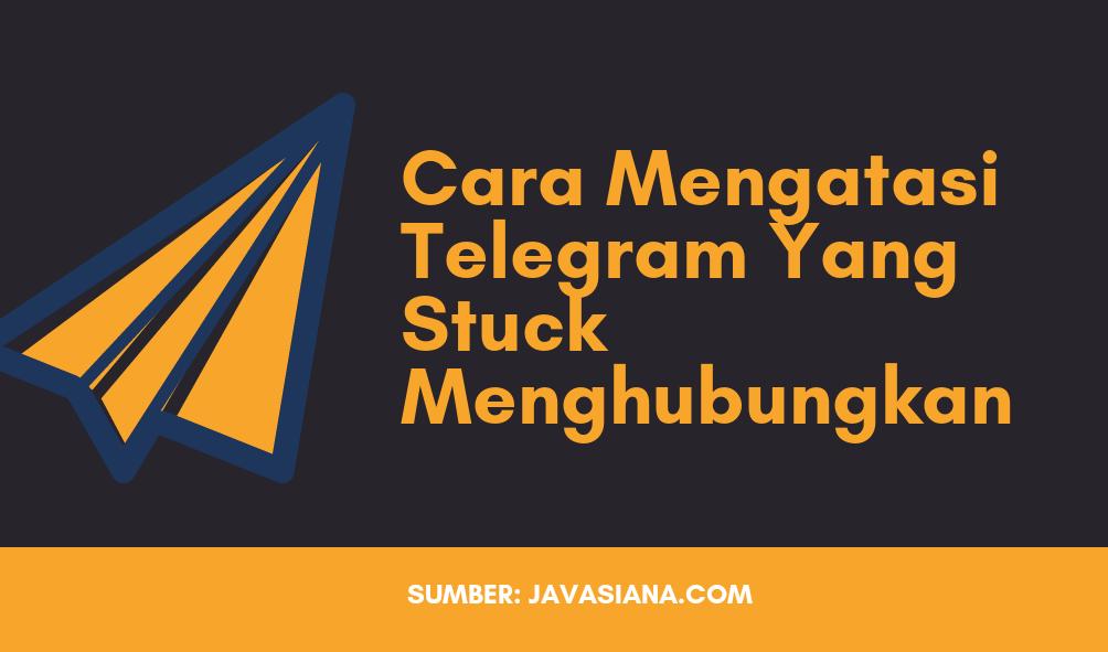 Cara Mengatasi Telegram Yang Stuck di Connection (Menghubungkan)