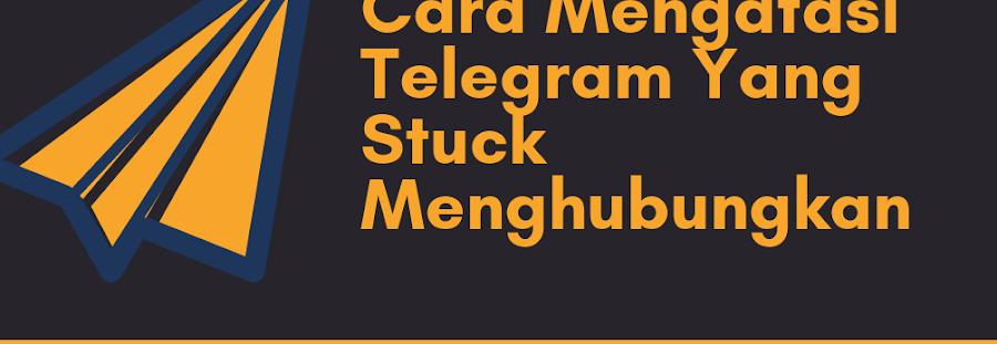 5 Cara Mengatasi Telegram Yang Stuck di Connection (Menghubungkan)