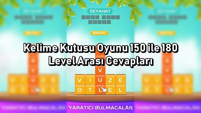 Kelime Kutusu Oyunu 150 ile 180 Level Arasi Cevaplari
