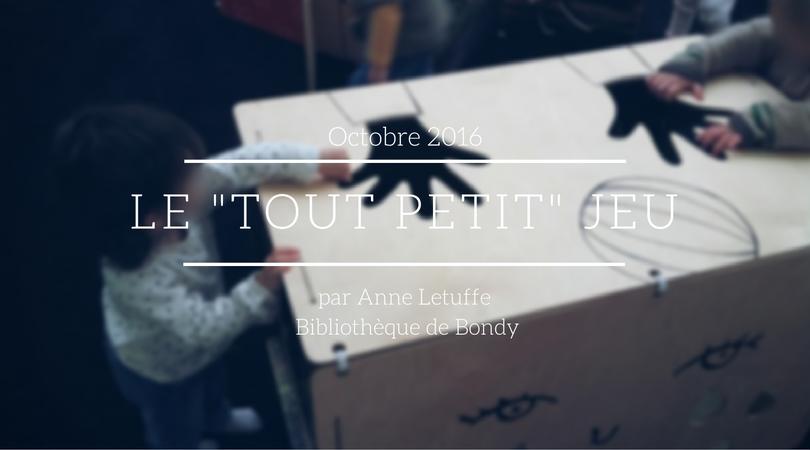 """Exposition Le """"Tout Petit"""" Jeu - Anne Letuffe - Bibliothèque de Bondy - Seine-Saint-Denis"""