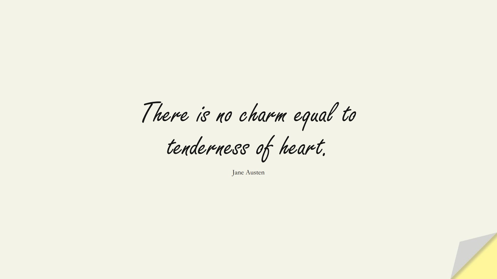 There is no charm equal to tenderness of heart. (Jane Austen);  #CharacterQuotes
