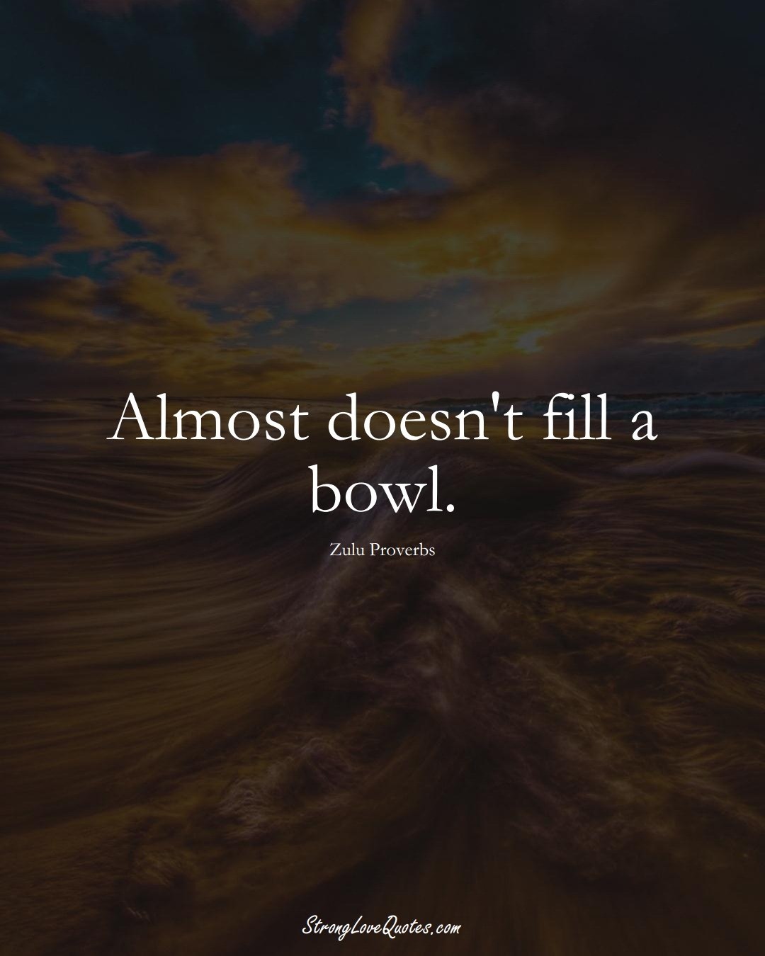Almost doesn't fill a bowl. (Zulu Sayings);  #aVarietyofCulturesSayings