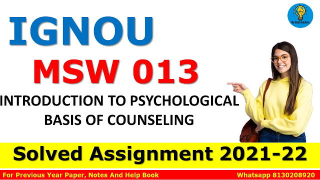 MSW 013 INTRODUCTION TO PSYCHOLOGICAL BASIS OF COUNSELING Solved Assignment 2021-22