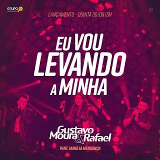 Baixar Gustavo Moura e Rafael Part. Marília Mendonça – Eu Vou Levando a Minha Grátis MP3