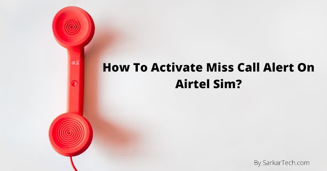 How To Activate Miss Call Alert On Airtel Sim?