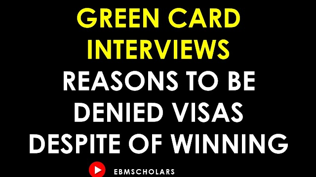 GREEN CARD INTERVIEWS: REASONS TO BE DENIED VISAS DESPITE WINNING DV LOTTERY