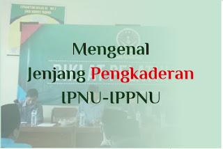 http://www.abusyuja.com/2019/10/mengenal-jenjang-pengkaderan-ipnu-ippnu.html