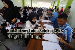 Kiat Sukses Lolos Seleksi CPNS Dengan Nilai Tinggi