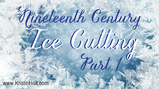 Kristin Holt | Nineteenth Century Ice Cutting: Part 1