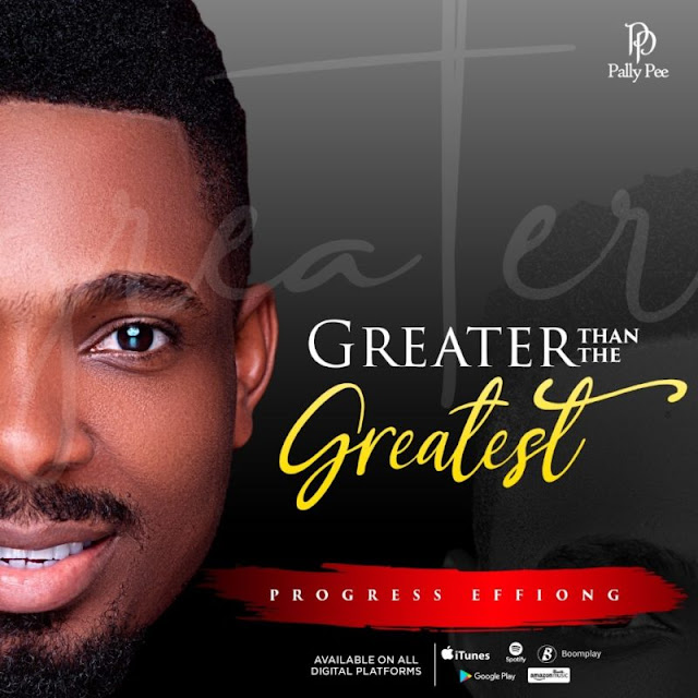 Audio: Progress Effiong – Greater Than The Greatest
