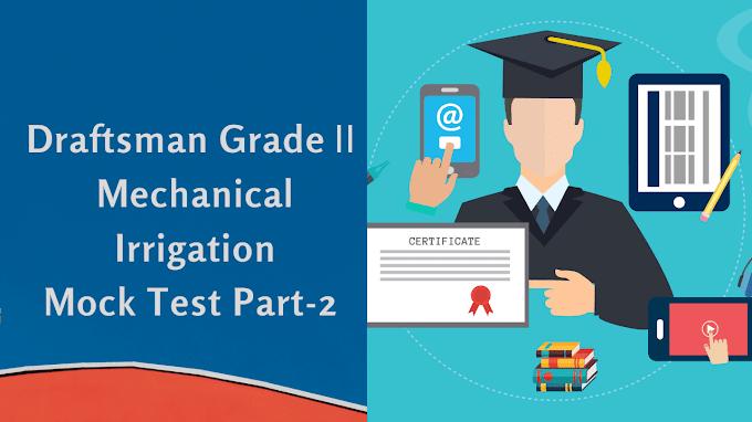 Draftsman Grade Ⅱ Mechanical Irrigation Mock Test Part -2
