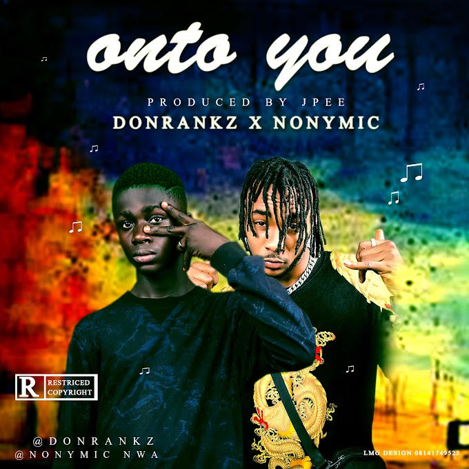 Music : Don Rankz FT Nonymic - onto you [prod jp]