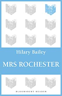 Mrs Rochester A Sequel to Jane Eyre by Hilary Bailey