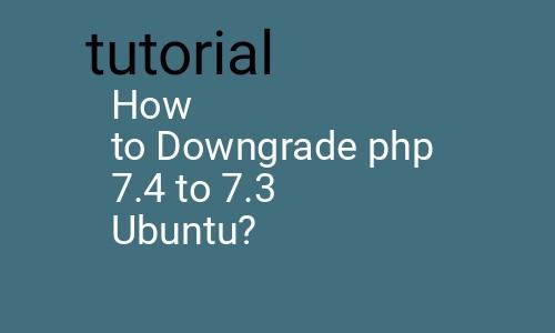 Cara menginstal atau mengupgrade php 7.3 menjadi 7.4 atau downgrade php 7.4 menjadi 7.3 ubuntu