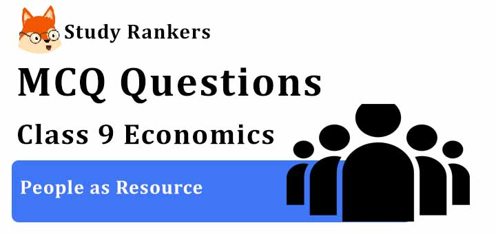 MCQ Questions for Class 9 Economics: Ch 2 People as Resource