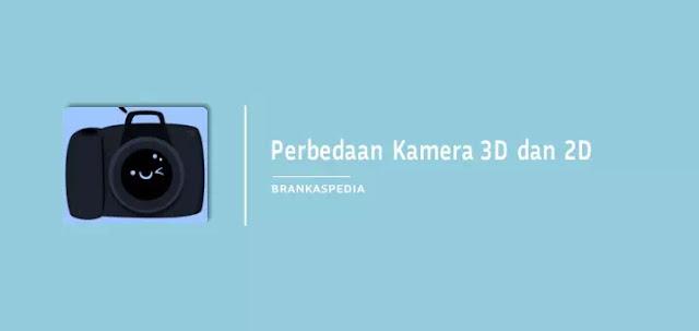 Perbedaan Kamera 3D dan 2D