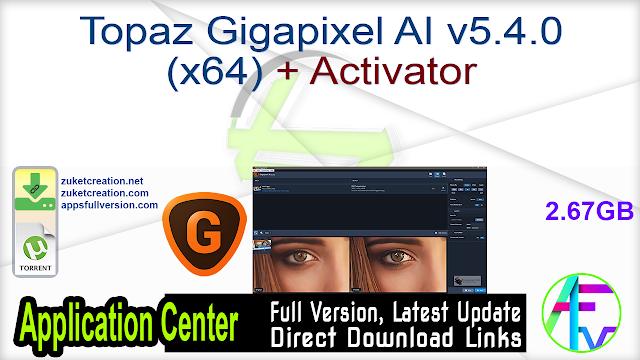Topaz Gigapixel AI v5.4.0 (x64) + Activator