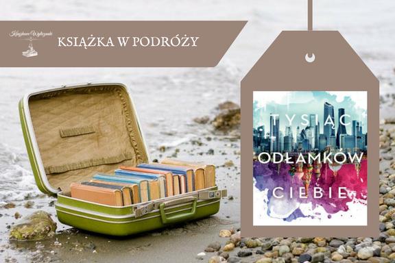 """Książka w podróży #2 """"Tysiąc odłamków ciebie"""" Claudia Gray - ZGŁOSZENIA"""