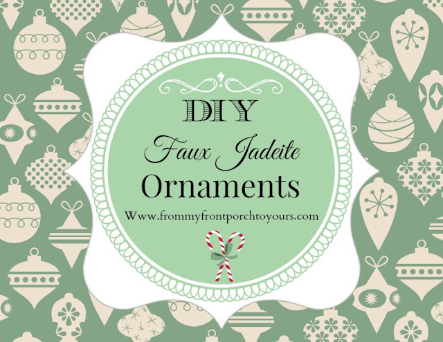 Easy Faux Jadeite Ornaments-From My Front Porch To Yours