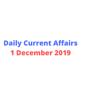 Daily Current Affairs 1 December 2019