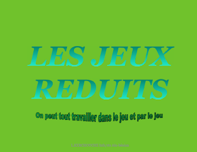 LES JEUX REDUITS.pdf.........On peut tout travailler dans le jeu et par le jeu