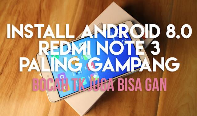 Cara Install Android 8.0 Oreo di Redmi Note 3 Terbaru