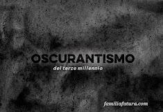 OSCURANTISMO DEL TERZO MILLENNIO