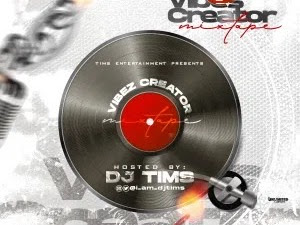 "[Mixtape] DJ Tims – ""Vibe Creator Mix"""