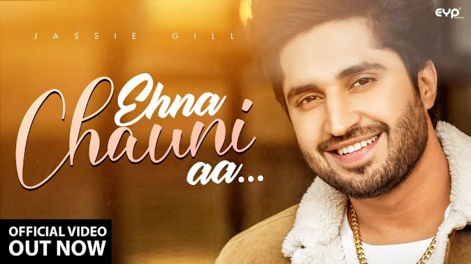 EHNA CHAUNI AA LYRICS – JASSI GILL Punjabi Songs