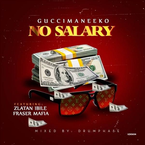 Guccimaneeko – No Salary Ft. Zlatan  x Mafia