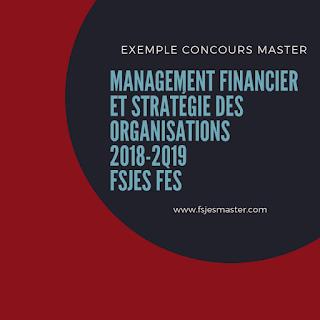 Exemple Concours d'accès au Master Management Financier et Stratégie des Organisations 2018-2019 - Fsjes Fès