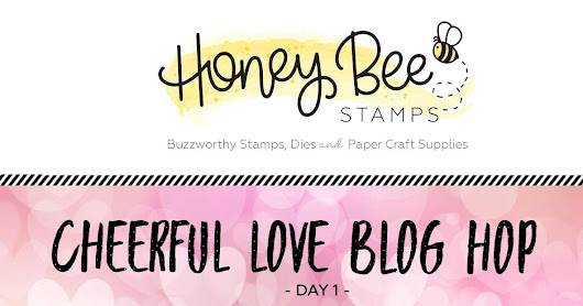 Honey Bee Stamps Cheerful Love Blog Hop