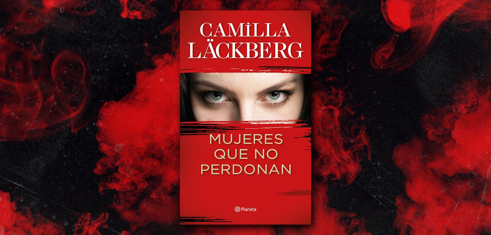 Mujeres que no perdonan · Camilla Läckberg