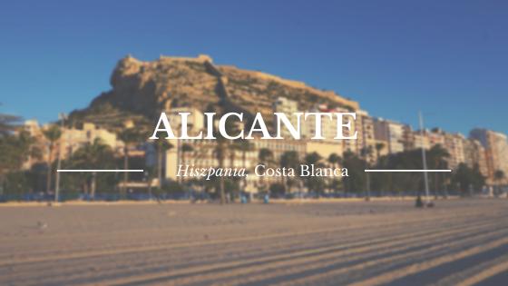 Alicante w trzy dni | Co warto zobaczyć i jak zorganizować podróż | Przewodnik