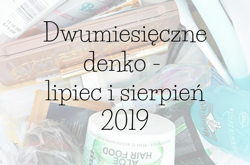 Dwumiesięczne denko - lipiec, sierpień 2019