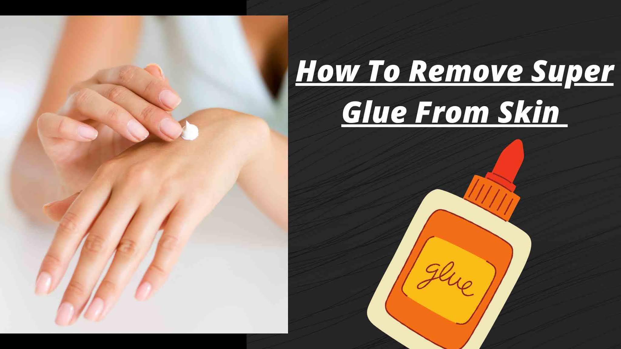 How To Remove Super Glue From Skin