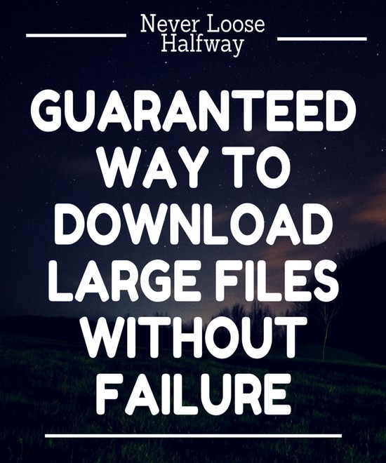 guaranteed-way-to-download-large-files-without-failure