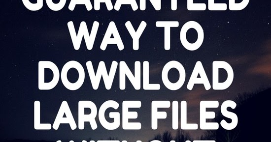 why you must use this trick to download large files