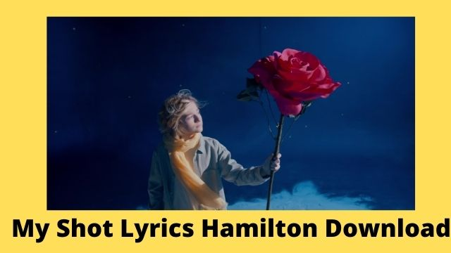My Shot Lyrics Hamilton Download