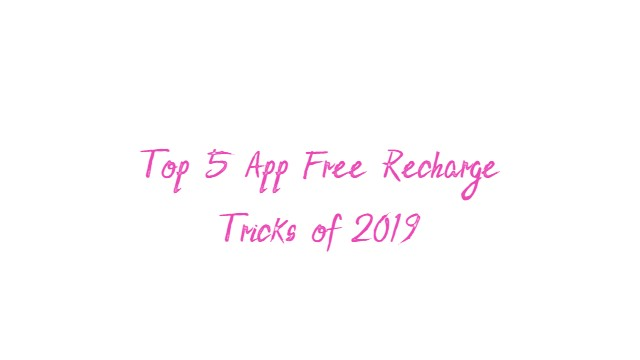 Top 5 App Free Recharge Tricks of 2019