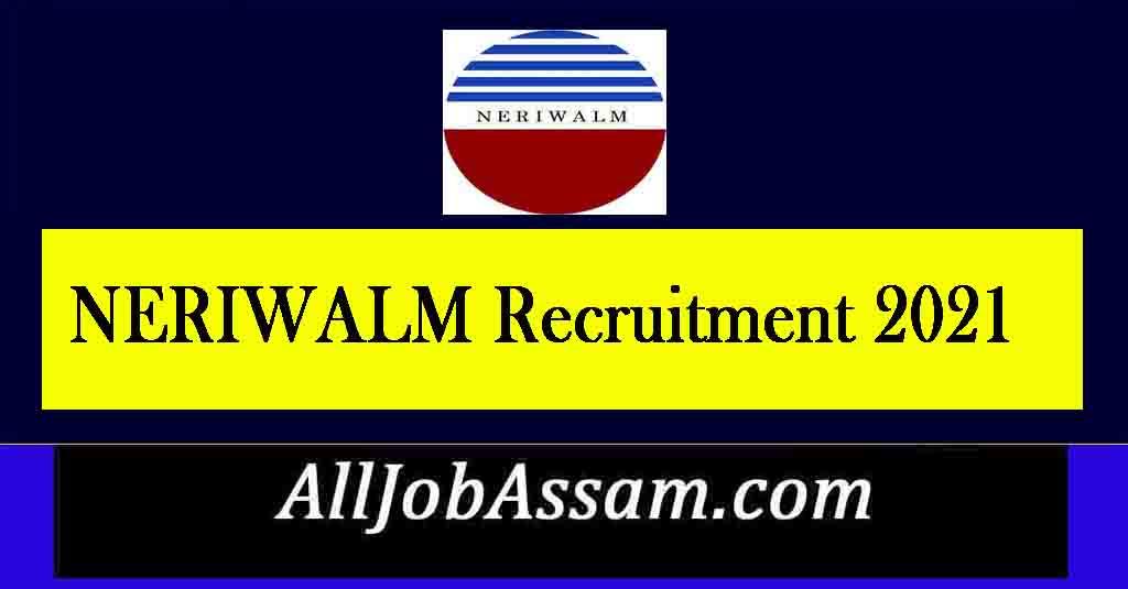 NERIWALM Recruitment 2021