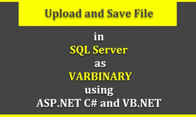 Upload and Save File in Database as VARBINARY Data in ASP.NET using C# and VB.NET