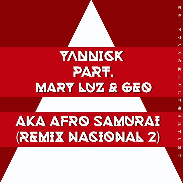 """Yannick """"AKA Afro Samurai"""" Remix Nacional 2 participação especial de Mary Luz e Geo"""