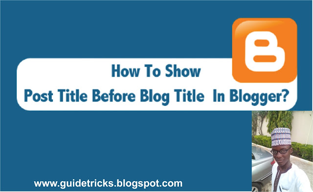 How To Show Post Title Before Blog Title in Blogger?