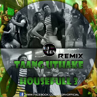TAANG+UTHAKE%2C+HOUSEFULL+3+-+DJ+GRV+REMIX.mp3