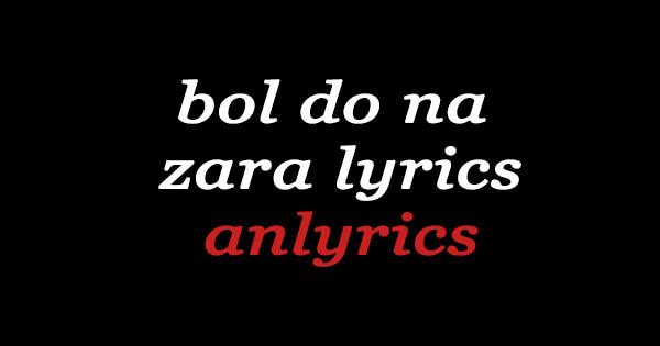 bol do na zara lyrics