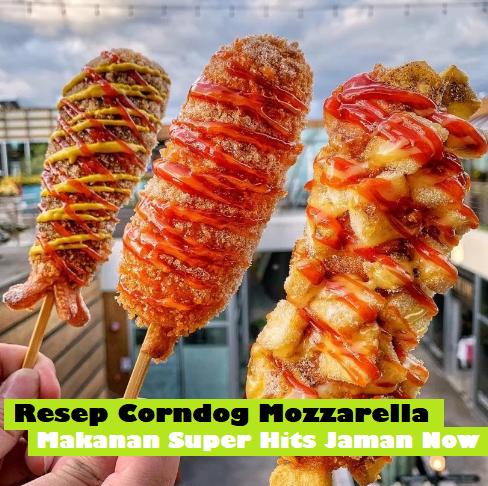 Resep Corndog Mozzarella Makanan Super Hits Jaman Now
