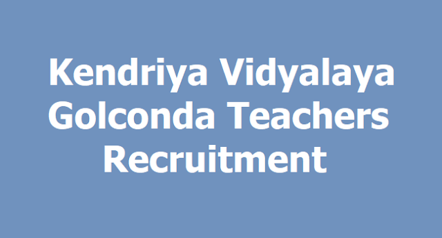 Kendriya Vidyalaya Golconda Teachers Recruitment 2019